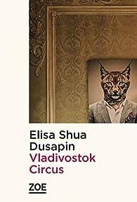 Vladivostok Circus par Elisa Shua Dusapin