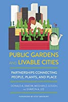 Public Gardens and Livable Cities: Partnerships Connecting People, Plants, and Place