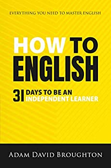 How To English: 31 Days to be an independent learner (English Edition) de [Adam David Broughton]