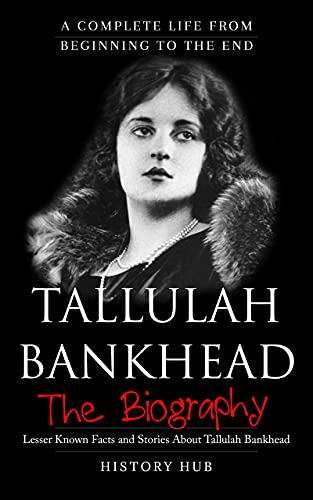 Tallulah Bankhead: A Brief Biography from Beginning to the End (English Edition)
