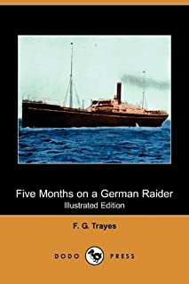 Five Months on a German Raider: Being the Adventures of an Englishman Captured by the 'Wolf' (Illustrated Edition) (Dodo P...