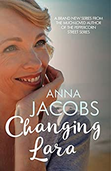 Changing Lara: A brand new series from the much-loved author of the Peppercorn Street series (Penny Lake Book 1) by [Anna Jacobs]