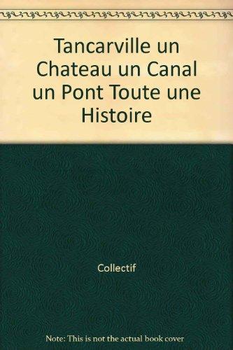 Tancarville un Chateau un Canal un Pont Toute une Histoire