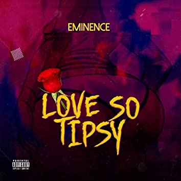Love so Tipsy (feat. Rayan T, Marvellous Benjy & Vjseximoney)