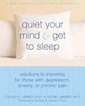 By Colleen Carney Quiet Your Mind and Get to Sleep: Solutions to Insomnia for Those with Depression, Anxiety or Chroni (1st Edition)