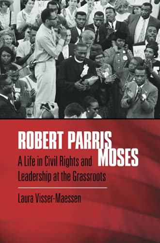 Compare Textbook Prices for Robert Parris Moses: A Life in Civil Rights and Leadership at the Grassroots  ISBN 9781469666501 by Visser-Maessen, Laura