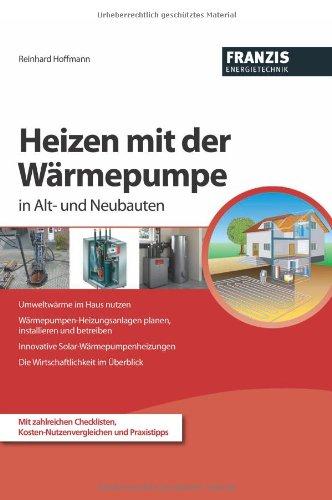 Heizen mit der Wärmepumpe im Alt- und Neubauten (Energietechnik)