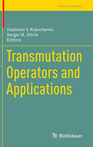 Transmutation Operators and Applications (Trends in Mathematics)