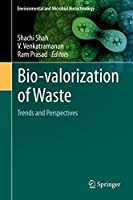 Bio-valorization of Waste: Trends and Perspectives (Environmental and Microbial Biotechnology)