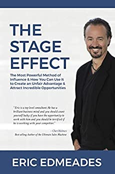 The Stage Effect: The Most Powerful Method of Influence and How You Can Use it to Create an Unfair Advantage and Attract Incredible Opportunities by [Eric Edmeades]
