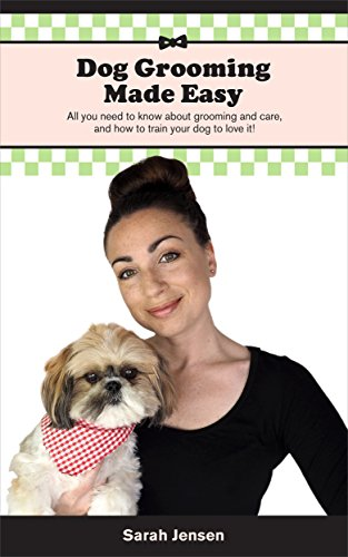 Dog Grooming Made Easy: All you need to know about grooming and care, and how to train your dog to love it (English Edition)