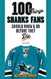 100 Things Sharks Fans Should Know and Do Before They Die (100 Things... Fans Should Know) - Ross McKeon