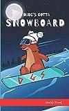 Dude's Gotta Snowboard (Dude Series)