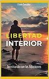 Libertad Interior: Terminando con las adicciones