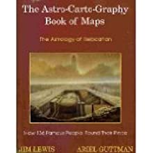 Astrocartography Book of Maps: The Astrology of Relocation: How 136 Famous People Found Their Place (Llewellyn Modern Astrology Library)