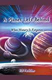 A Planet Left Behind