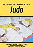 Cuaderno De Entrenamiento Judo: Libro de ejercicios y plan de entrenamiento - Planificación deportiva - Evaluar y apuntar objetivos