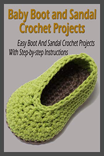 Baby Boot and Sandal Crochet Projects: Easy Boot And Sandal Crochet Projects With Step-by-step Instructions: Baby Boots Crochets (English Edition)