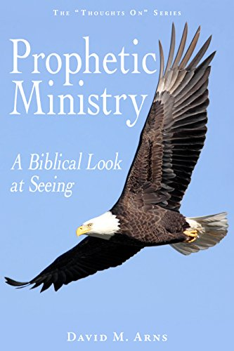 Prophetic Ministry: A Biblical Look at Seeing (Thoughts On Book 12) (English Edition)