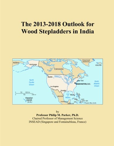 The 2013-2018 Outlook for Wood Stepladders in India