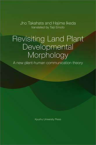 Revisiting Land Plant Developmental Morphology: A new plant-human communication theory (English Edition)