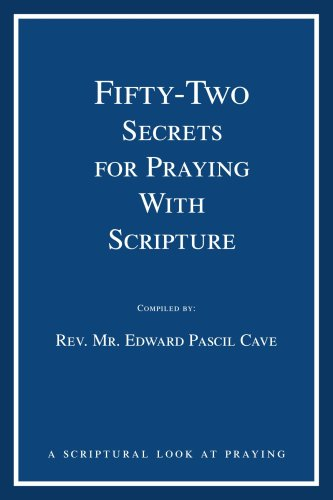 Book: Fifty-Two Secrets for Praying With Scripture - a scriptural look at praying by Edward Pascil Cave