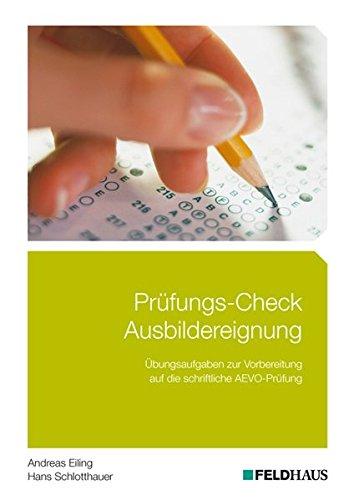 Prüfungs-Check Ausbildereignung: Übungsaufgaben zur Vorbereitung auf die schriftliche AEVO-Prüfung