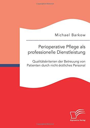 Perioperative Pflege als professionelle Dienstleistung: Qualitätskriterien der Betreuung von Patienten durch nicht-ärztliches Personal