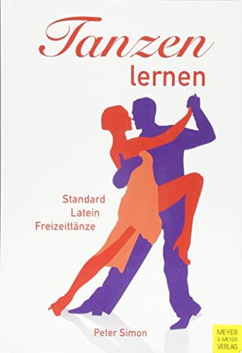 Tanzen lernen: Standard, Latein und Freizeittänze: Standard, Latein und Freizeittnze