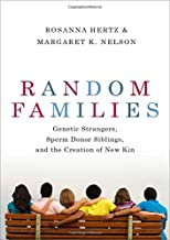 Random Families: Genetic Strangers, Sperm Donor Siblings, and the Creation of New Kin