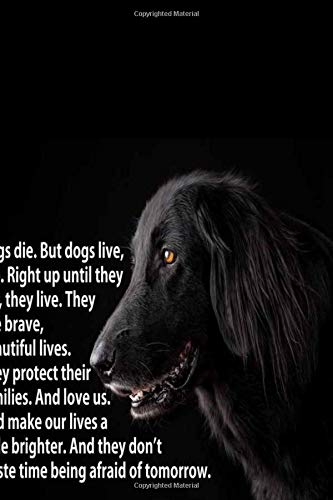 Dogs die. But dogs live, too. Right up until they die, they live. They live brave, beautiful lives.: Blank Lined Journal Notebook, 125 Pages, Soft Matte Cover, 6 x 9 In