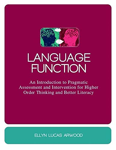 Language Function: An Introduction to Pragmatic Assessment and Intervention for Higher Order Thinking and Better Literac