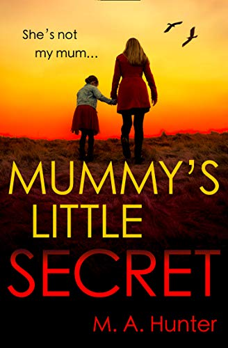 Mummy's Little Secret: An utterly addictive crime thriller packed with gripping twists by [M. A. Hunter]