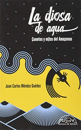 La diosa de agua: Cuentos y mitos del Amazonas: 291 (Voces / Literatura)