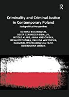 Criminality and Criminal Justice in Contemporary Poland: Sociopolitical Perspectives