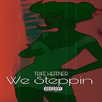We Steppin'
