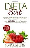 Dieta Sirt: La Rivoluzionaria Dieta Del Gene Magro Per Perdere Peso, Restare In Forma E In Salute. Oltre 60 Deliziose Ricette Facili e Veloci Da Preparare Con Alternative Vegane + BONUS Esercizi