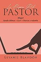 La Esposa Del Pastor: Mujer Ayuda Idónea = Ezer = Fuerza y valentía