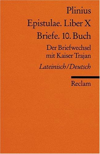 Epistulae. Liber X /Briefe. 10. Buch: Der Briefwechsel mit Kaiser Trajan. Lat. /Dt.