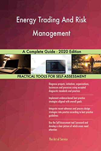 Energy Trading And Risk Management A Complete Guide - 2020 Edition