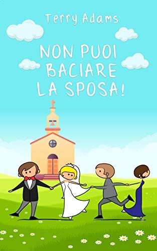 Non puoi baciare la sposa!