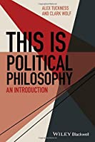 This Is Political Philosophy: An Introduction (This is Philosophy) by Alex Tuckness Clark Wolf(2016-12-27)