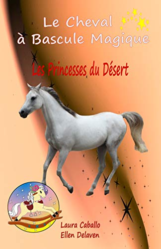 Le Cheval à Bascule Magique: 2 - Les Princesses du Désert