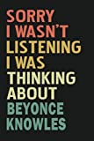 Sorry I Wasn t Listening I Was Thinking About Beyoncé Knowles: Beyoncé Knowles Lined Notebook / Journal / Diary, Great Gift idea for Beyoncé Knowles ... Thanksgiving Father Day, Mother Day