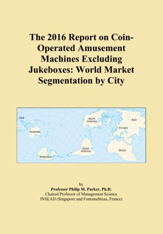 逆に憎しみ肌寒いThe 2016 Report on Coin-Operated Amusement Machines Excluding Jukeboxes: World Market Segmentation by City