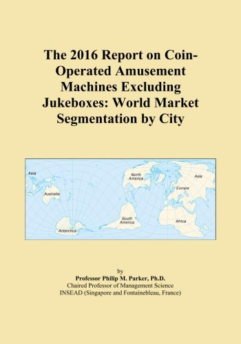 The 2016 Report on Coin-Operated Amusement Machines Excluding Jukeboxes: World Market Segmentation by City