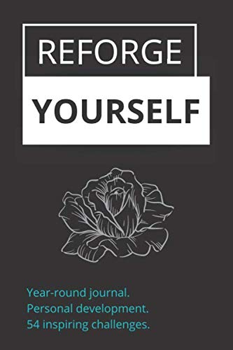 Reforge Yourself.: Gratitude Journal with 54 Inspiring Challenges and Quotes for each Week of The Year, Personal Development, This Diary Will Make Your Life Happier, Better