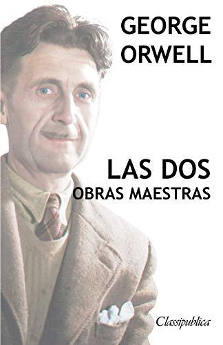 George Orwell - Las dos obras maestras: Rebelión en la granja - 1984 (Classipublica)