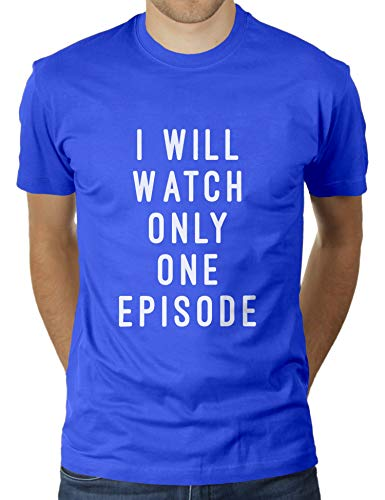 KaterLikoli I Will Watch Only One Episode - Camiseta para hombre azul real L