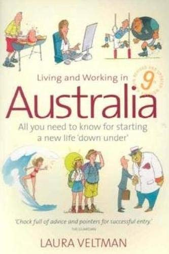 Living and Working in Australia: 9th edition: All You Need to Know for Starting a New Life 'down Under'